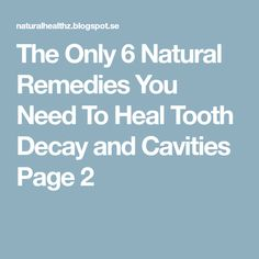 The Only 6 Natural Remedies You Need To Heal Tooth Decay and Cavities Page 2