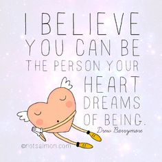 I believe you can be the person your heart dreams of being. Drew Barrymore #notsalmon