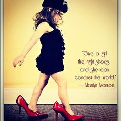 """Give a girl the right shoes and She can conquer the world"" -Marilyn Monroe-"