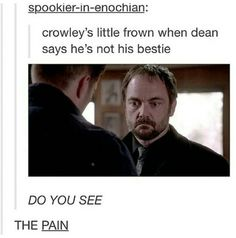 This is actually kinda sad. Crowley just wanted a friend, he was having a good time with dean. I think that crowley made dean into a demon because he thought Dean was super cool and wanted to hang out with him