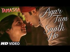 Agar Tum Saath Ho VIDEO Song   Tamasha   Ranbir Kapoor, Deepika Padukone   T-Series - YouTube