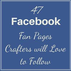 47 Facebook Fan Pages Crafters will Love to Follow via @bellacraftsp
