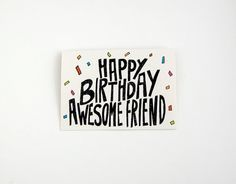 friend birthday card. happy birthday awesome friend. hand drawn typography. lettering. illustration. colorful confetti. recycled paper.