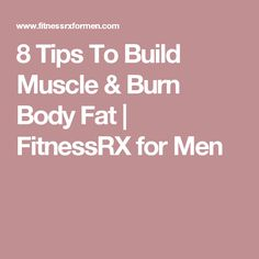 8 Tips To Build Muscle & Burn Body Fat | FitnessRX for Men