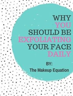 The Benefits of Daily Face Exfoliation