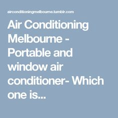 Air Conditioning Melbourne - Portable and window air conditioner- Which one is...