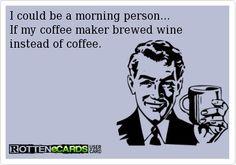 Wine...not coffee
