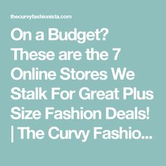 On a Budget? These are the 7 Online Stores We Stalk For Great Plus Size Fashion Deals!   The Curvy Fashionista