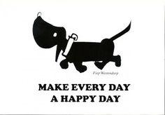 Make everyday a happy day. Gotta love Takkie :)