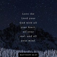 """Jesus replied, """"'You must love the LORD your God with all your heart, all your soul, and all your mind.' This is the first and greatest commandment. A second is equally important: 'Love your neighbor Love The Lord, Gods Love, Jesus Quotes, Bible Quotes, Faith Quotes, Matthew 22 37 39, Greatest Commandment, Love Your Neighbour, Your Soul"""