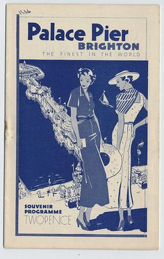 Programme for the Palace Pier Theatre, Subtitle proclaims it to be 'The Finest in the World'. Cover shows two fashionable women in front of an aerial view of the pier and promenda. Brighton Rock, Brighton England, Brighton And Hove, Brighton Sea, Art Deco Posters, Modern Posters, Retro Posters, Images Of England, Train Posters
