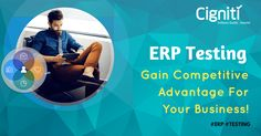 An ERP helps guarantee Sustained Competitive Advantage for your firm! Find out how and learn why testing is such an essential part for a successful ERP implementation.
