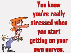 You Know You're Really Stressed When You're Getting On Your Own Nerves funny quotes quote jokes lol funny quote funny quotes funny sayings humor