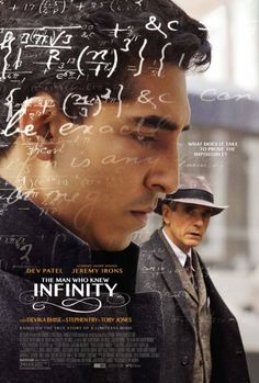 THE MAN WHO KNEW INFINITY (2015): Growing up poor in Madras, India, Srinivasa Ramanujan Iyengar earns admittance to Cambridge University during WWI, where he becomes a pioneer in mathematical theories with the guidance of his professor, G.H. Hardy.