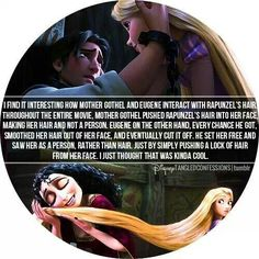 Love how Flynn/Eugene and Mother Gothel react differently to Rapunzel's hair. He pulls it away from her face, because he cares about her. He actually doesnt really hold her hair all that carefully when he is carrying it. But Gothel pulls it into her face, showing that Repunzel is only hair to her, and she always is very gentle with the hair when using it. She rolls it around things, keeps it in a spiral around the room, etc.