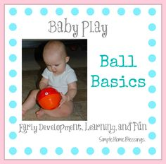 Baby Play: Ball Basics Introducing concepts through play, ideas for sitters, crawlers, and early walkers.