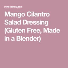 Mango Cilantro Salad Dressing (Gluten Free, Made in a Blender)
