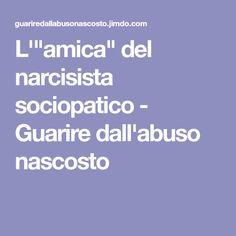 """L'""""amica"""" del narcisista sociopatico - Guarire dall'abuso nascosto"""