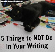 Here are five things you should not be doing in your writing. And if you are, stop right now.