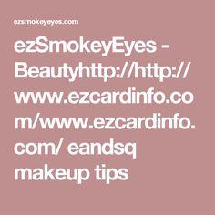 ezSmokeyEyes - Beautyhttp://http://www.ezcardinfo.com/www.ezcardinfo.com/ eandsq makeup tips