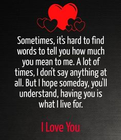 Sometimes Its Hard To Fine The Words To Explain How Much You Mean To Me love love quotes quotes quote heart i love you meaningful love quotes i love quotes quotes Cute Love Quotes, Soulmate Love Quotes, I Love You Quotes For Him, Romantic Love Quotes, Love Yourself Quotes, Love Poems, Beautiful Wife Quotes, Cant Wait To See You Quotes, You Are My Everything Quotes