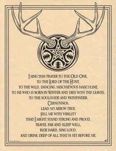 One of the Old Gods celebrated within many Pagan traditions, the Horned Lord, or Cernunnos, is often revered as the Lord of the Hunt, and a path finder, who represents the male aspect of the divine. T