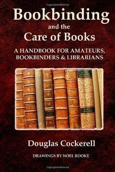 86 best bookbinding wish list books images on pinterest book bookbinding and the care of books a handbook for amateurs bookbinders and librarians by fandeluxe Image collections