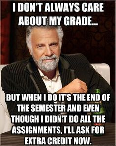 I don't always care about my grade . . .