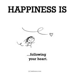 http://lastlemon.com/happiness/ha0145/ HAPPINESS IS...following your heart.