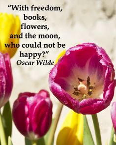 """""""With freedom, books, flowers, and the moon, who could not be happy?"""" Oscar Wilde -- Enjoy nature quotes at http://www.examiner.com/article/twelve-essential-nature-quotations"""