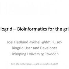 Biogrid – Bioinformatics for the grid Joel Hedlund Biogrid User and Developer Linköping University, Sweden Birds-of-a-feather session tonight: see me after. http://slidehot.com/resources/hedlund_biogrid_bosc2009.60845/