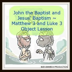 John the Baptist and Jesus' Baptism ~ Matthew 3 and Luke 3 Object Lesson Toddler Bible Lessons, Kids Church Lessons, Bible Object Lessons, Children Church, Sunday School Projects, Sunday School Activities, Sunday School Lessons, School Ideas, Water Baptism