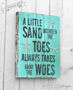 "A Little Sand Between the Toes Always Takes Away The Woes"" this beautifully designed canvas wall art is perfect for hanging in the family room, guest room or bathroom."