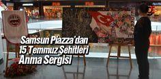 Samsun Piazza'dan '15 Temmuz Şehitleri'ni Anma Sergisi
