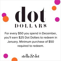 Dot Dollars are back! For every $50 spent on holidays gifts, receive $25 to spend on yourself in the new year!
