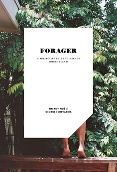 Makr - Forager: A Subjective Guide To Miami's Edible Plants | Tiffany Noe & George Echevarria