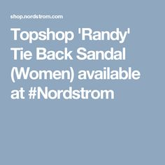 Topshop 'Randy' Tie Back Sandal (Women) available at #Nordstrom