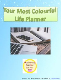 Your Most Colourful Life Planner by Colourful Teaching For You  #colourfulteach  #learning #learningthroughplay #learningisfun #homeschool #Homeschooling #educator #Teachers #Planning #planner #Focus #focused #future #FutureIsAnAttitude #goals #GoalOfTheDay #goal #goalsetting