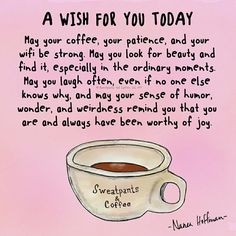 A wish for you today May your coffee, your patience, and your wifi be strong. May you look for beauty and sfind it, especially in the ordinary moments. Coffee Is Life, I Love Coffee, My Coffee, Coffee Talk, Coffee Lovers, Coffee Break, Coffee Shop, Coffee Pics, Coffee Aroma
