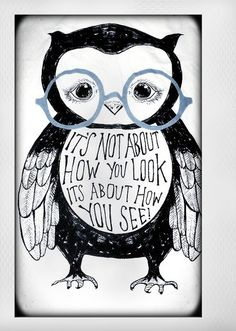 It's not about how you look, it's about how you see.