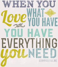 when you love what you have, you have everything you need #quote