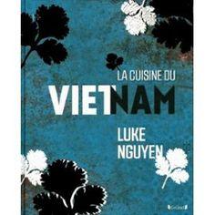 La Cuisine Du Vietnam de Luke Nguyen