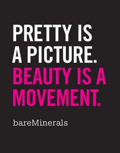 Pretty is a picture. Beauty is a movement. #BeAForceOfBeauty