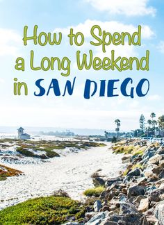 How to spend a long weekend in San Diego, the city of Top Gun, amazing seafood, lush parks and endless beaches.