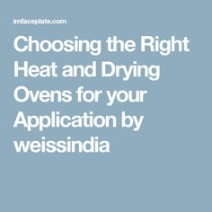 Choosing the Right Heat and Drying Ovens for your Application  by weissindia