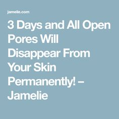 3 Days and All Open Pores Will Disappear From Your Skin Permanently! – Jamelie