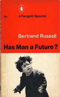 Has Man A Future?  - by Bertrand Russell http://www.flickr.com/photos/23473719@N08/3908757978/in/pool-49652971@N00/