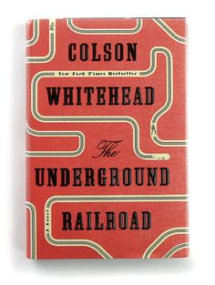 """""""The Underground Railroad"""" by Colson Whitehead Designed by Oliver Munday Publisher: Doubleday"""