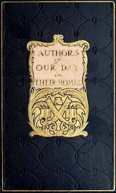 Authors of Our Day in Their Homes'; personal descriptions & interviews, ed. by F.W.Halsey 1902