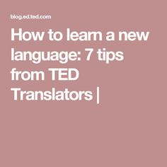 How to learn a new language: 7 tips from TED Translators |